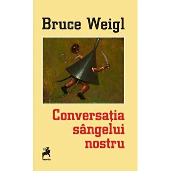 Conversatia sangelui nostru/Bruce Weigl