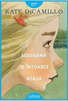 Louisiana se intoarce acasa/Kate Dicamillo