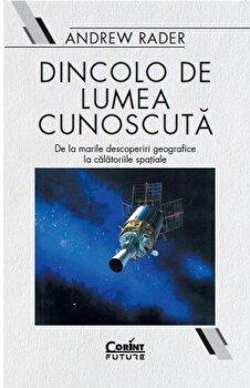 Dincolo de lumea cunoscuta. De la marile descoperiri geografice la calatoriile spatiale/Andrew Rader imagine elefant.ro 2021-2022