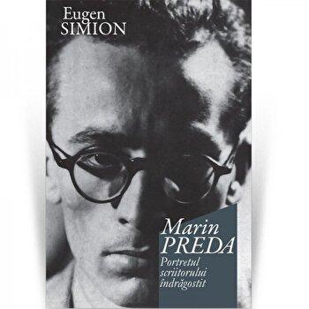 Marin Preda. Portretul scriitorului indragostit/Eugen Simion imagine
