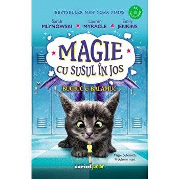 Magie cu susul in jos vol. 2 - Bucluc si balamuc/Sarah Mlynowski, Lauren Myracle, Emily Jenkins