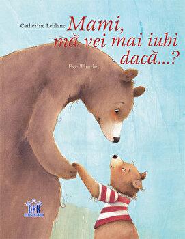 Mami, ma vei mai iubi daca... '/Catherine Leblanc