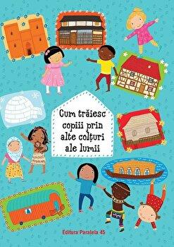 Cum traiesc copiii prin alte colturi ale lumii/Pavla Hanackova, Il. De Maria Neradova