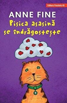 Pisica asasina se indragosteste (editie cartonata)/Anne Fine