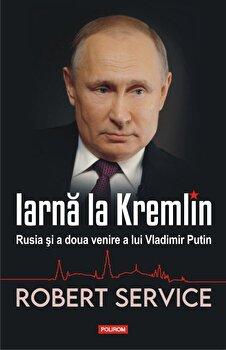Iarna la Kremlin. Rusia si a doua venire a lui Vladimir Putin/Robert Service poza cate