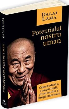 Potentialul nostru uman - Calea budista a compasiunii, altruismului si linistii interioare/Dalai Lama imagine elefant.ro 2021-2022