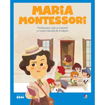 Micii eroi. Maria Montessori/***