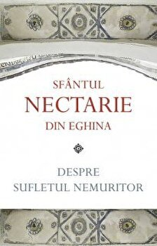 Despre sufletul nemuritor/Sf. Nectarie de Eghina poza cate