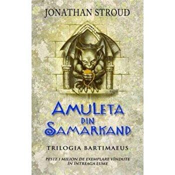 Amuleta din Samarkand. Trilogia Bartimaeus/Jonathan Stroud