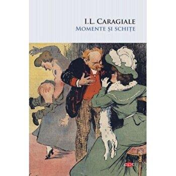 I. L. Caragiale. Momente si schite/I. L. Caragiale imagine