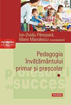 Pedagogia invatamantului primar si prescolar. Vol. I/Ion-Ovidiu Panisoara, Marin Manolescu imagine elefant.ro 2021-2022