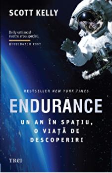 Endurance. Un an in spatiu, o viata de descoperiri/Scott Kelly