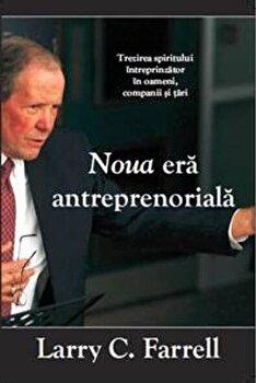 Noua era antreprenoriala/Larry C. Farrell imagine