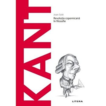 Descopera filosofia. Revolutia copernicana in filosofie. Kant/Joan Sole imagine elefant.ro 2021-2022