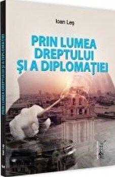 Prin lumea dreptului si a diplomatiei/Ioan Les poza cate