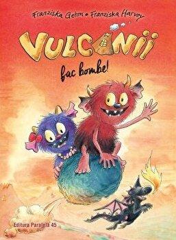 Vulcanii fac bombe/Franziska Gehm,Il. De Franziska Harvey