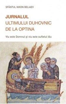 Jurnalul ultimului duhovnic de la Optina. Viu este Domnul si viu este sufletul tau/Sf. Nicon de la Optina poza cate