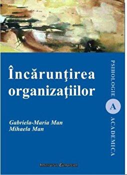 Incaruntirea organizatiilor/Gabriela-Maria Man, Mihaela Man imagine elefant.ro