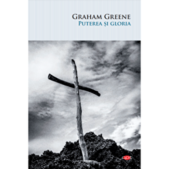 Puterea si gloria/Graham Greene imagine elefant.ro 2021-2022