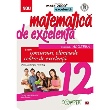 Mate excelenta. Cls. XII. Algebra/Dana Heuberger, Vasile Pop imagine elefant.ro 2021-2022