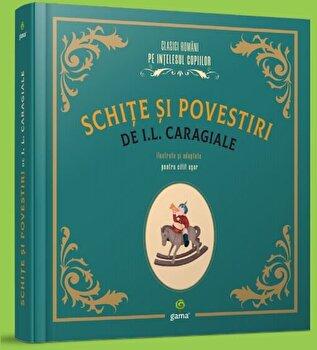 Schite si povestiri de I.L. Caragiale/I. L. Caragiale