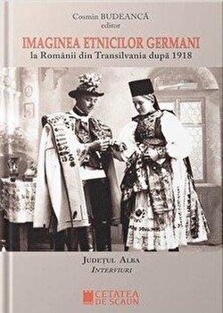 Coperta Carte Imaginea etnicilor germani la romanii din Transilvania dupa 1918 - interviuri judetul Alba