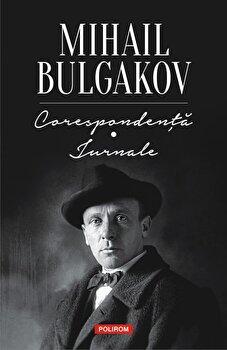 Corespondenta. Jurnale/Mihail Bulgakov imagine