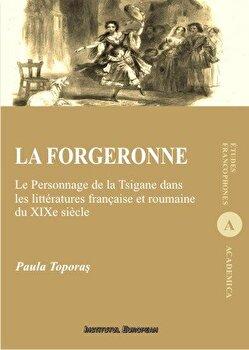 La forgeronne - Le Personnage de la Tsigane dans les litteratures francaise et roumaine du XIXe siecle/Paula Toporas imagine elefant.ro 2021-2022