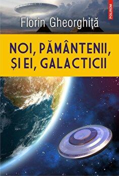 Noi, pamantenii, si ei, galacticii/Florin Gheorghita poza cate