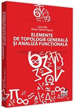 Elemente de topologie generala si analiza functionala/Lucian Nita imagine elefant.ro 2021-2022