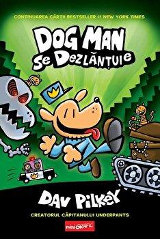 Dog Man se dezlantuie/Dav Pilkey