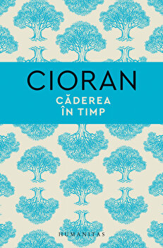 Caderea in timp/Emil Cioran imagine elefant.ro