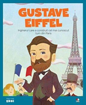 Micii eroi. Gustave Eiffel/***