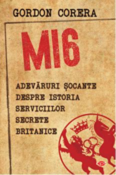 Mi6.Adevaruri socante despre istoria serviciilor secrete britanice-vol. 169/Gordon Corera imagine elefant.ro 2021-2022
