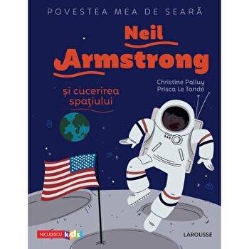 Povestea mea de seara: Neil Armstrong si cucerirea spatiului/Christine Palluy, Prisca Le Tande