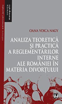 Analiza teoretica si practica a reglementarilor interne ale Romaniei in materia divortului/Oana Voica Nagy imagine elefant.ro 2021-2022