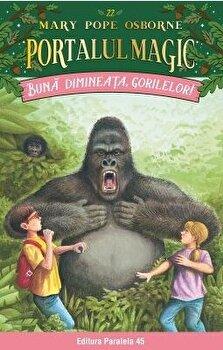 Buna dimineata, gorilelor! Portalul magic nr. 22. ed. 2/Mary Pope Osborne