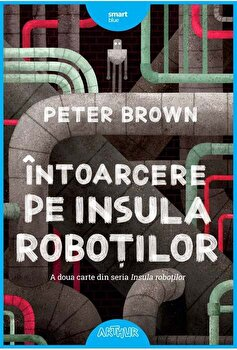 Intoarcere pe insula robotilor/Peter Brown