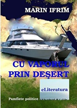Cu vaporul prin desert/Marin Ifrim imagine elefant.ro 2021-2022