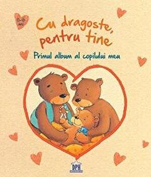 Cu dragoste, pentru tine - primul album al copilului meu/Loewe imagine elefant.ro 2021-2022