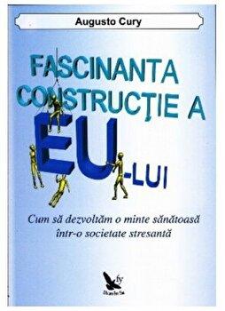 Fascinanta constructie a eului - ed.revizuita/Augusto Cury imagine elefant.ro 2021-2022