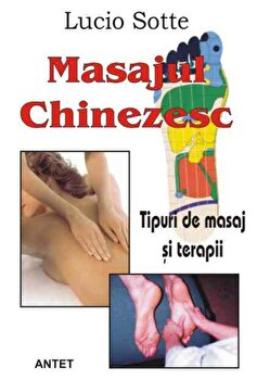 Masajul chinezesc. Tipuri de masaj si terapii/Lucio Sotte imagine elefant.ro