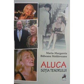 Aluca sotia tenorului/Maria-Margareta Babeanu Moldoveanu