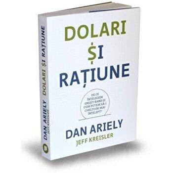 Coperta Carte Dolari si ratiune. De ce intelegem gresit banii si cum putem sa-i cheltuim mai intelept'