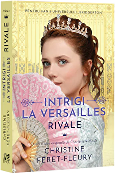 Intrigi la Versailles. Rivale. Vol. I/Christine Feret-Fleury imagine elefant.ro 2021-2022