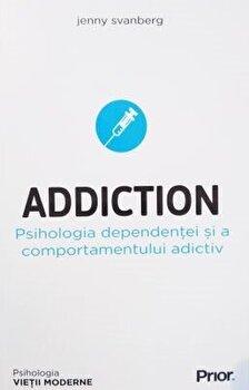 Addiction. Psihologia dependentei si a comportamentului adictiv/Jenny Svanberg imagine elefant.ro 2021-2022
