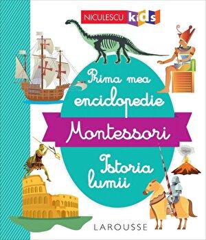 Prima mea enciclopedie Montessori. Istoria lumii/***
