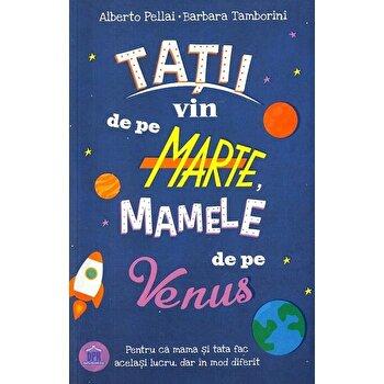 Tatii vin de pe Marte, mamele de pe Venus/Alberto Pellai, Barbara Tamborini imagine elefant.ro 2021-2022