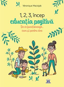 1,2,3 incep educatia pozitiva - de ce functioneaza, cum si pentru cine/Veronique Maciejak imagine elefant 2021