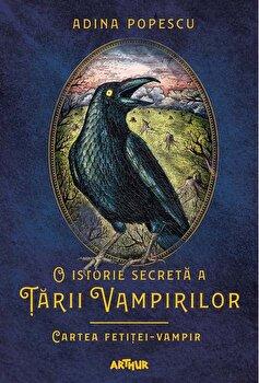 O istorie secreta a tarii vampirilor 2. Cartea fetitei-vampir/Adina Popescu